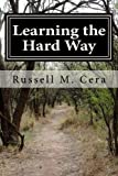Learning the Hard Way, Russell M. Cera, 0984825037