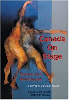 Book Canada on Stage: Scenes and Monologues: A Survey of Canadian Theatre