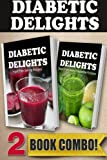 juicer delight - Sugar-Free Juicing Recipes and Sugar-Free Green Smoothie Recipes: 2 Book Combo (Diabetic Delights)