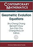 Geometric Evolution Equations, Shu-Cheng Chang, NATIONAL CENTER FOR THEORETICAL SCIENCES, 0821833618