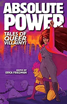 Absolute Power: Tales of Queer Villainy! by [Friedman, Erica, Chase, Audrey, Wright, Barbara Ann, Jackson, Claire M., Singer, Emily Kay, Glass, JD, McLaughlin, Jude, Weathington, Leia]