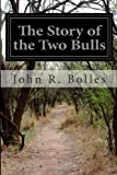 The Story of the Two Bulls, John R. Bolles, 1499138172
