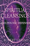 Spiritual Cleansings and Psychic Defenses, Robert Laremy, 0942272722