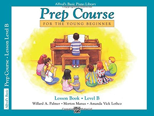 Alfred's Basic Piano Prep Course Lesson Book, Bk B: For the Young Beginner (Alfred's Basic Piano Library) -