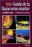 GUIDE DE LA FAUNE SOUS-MARINE : LA MEDITERRANEE. Invertébrés et poissons