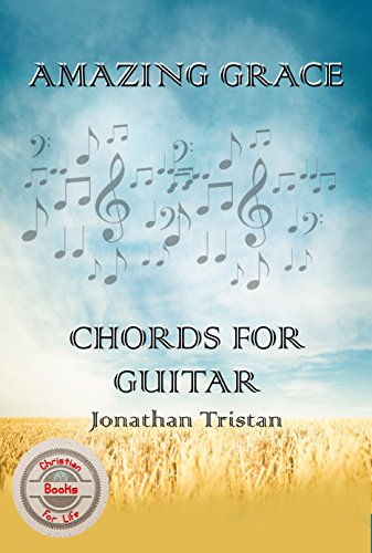 AMAZING GRACE CHORDS FOR GUITAR: Play Basic Chords, Sound Like a Pro ...