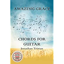 AMAZING GRACE CHORDS FOR GUITAR: Play Basic Chords, Sound Like a Pro With This Songbook (Christian Books For Life 5)