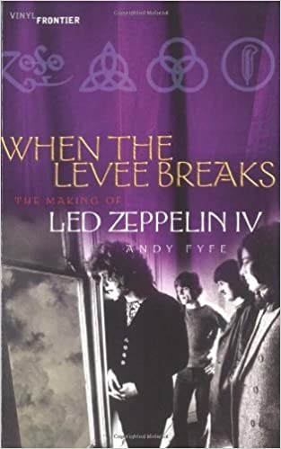 When the Levee Breaks: The Making of Led Zeppelin IV (The Vinyl Frontier series) by Andy Fyfe (2003-10-01)