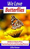 We Love Butterflies!Butterflies are stunning insects, among the most delicate creatures on earth, and they serve a vital purpose that supports all life on Earth.Did you know that...- butterflies begin life as something completely different.- butterfl...