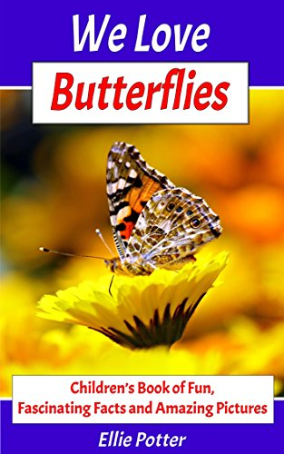 Books for Kids: We Love Butterflies! Children's Book of Fun, Fascinating Facts and Amazing Pictures: Animal Picture Books (Animal Encyclopedia, Animal Photo Books, Zoology Books for Kids) by [Potter, Ellie]