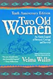 Two Old Women: An Alaska Legend of Betrayal, Courage and Survival, Velma Wallis, 0060723521