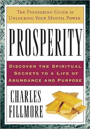 Prosperity Discover The Spiritual Secrets To A Life Of Abundance And Purpose Kindle Edition By Fillmore Charles Religion Spirituality Kindle Ebooks Amazon Com