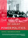 The Tragedy of Great Power Politics, John J. Mearsheimer and John Mearsheimer, 039332396X