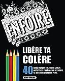 Libère Ta Colère: 40 Gros Mots De Coloriage Adulte Antistress Pour Passer Ses Nerfs, Se Détendre Et Lâcher Prise.