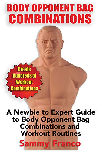 Body Opponent Bag Combinations: A Newbie to Expert Guide to Body Opponent Bag Combinations and Workout Routines by [Franco, Sammy]