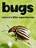 Bugs: Nature's Little Superheroes