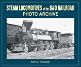 Steam Locomotives of B and O Railroad, Kim D. Tschudy, 158388095X