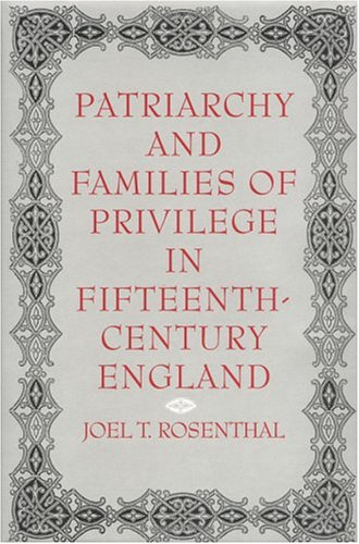 Patriarchy and Families of Privilege in Fifteenth-Century England (The Middle Ages Series) by Brand: University of Pennsylvania Press