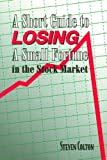 A Short Guide to Losing Small Fortune in the Stock Market, Steven Colton, 0971490007
