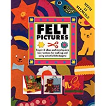 Felt Pictures: Inspired Ideas and Step-By-Step Instructions for Making and Using Colorful Felt Shapes!