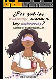 POR QUÉ LAS MUJERES AMAN A LOS CABRONES: BASADO EN CABRONES REALES (Spanish Edition)