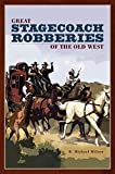 Great Stagecoach Robberies of the Old West, R. Michael Wilson, 0762741279