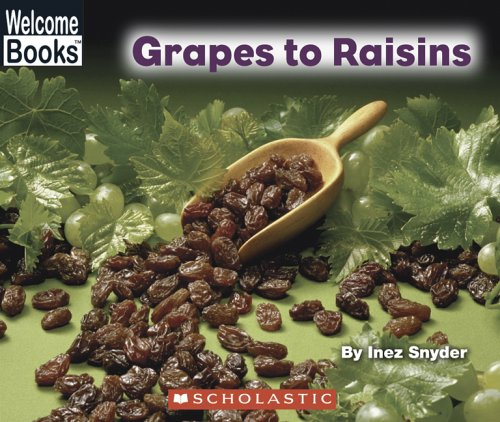 Grapes To Raisins (Welcome Books: How Things Are Made) PDF