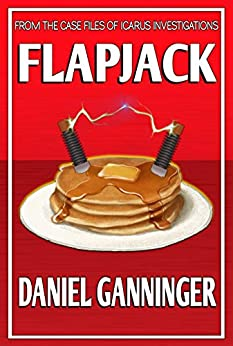 Flapjack (The Case Files of Icarus Investigations Book 1) by [Ganninger, Daniel]