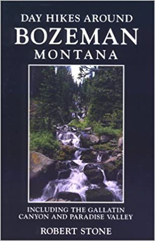 Day Hikes Around Bozeman Montana 2nd Edition Including The Gallatin Canyon And Paradise ValleyDay Robert Stone 9781573420334 Amazon Books