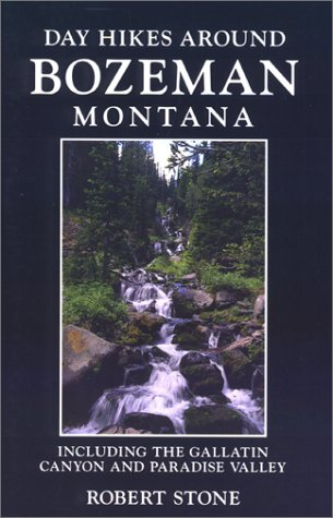 Day Hikes Around Bozeman, Montana, 2nd edition: Including The Gallatin Canyon  and Paradise Valley(Day - Bozeman Stores Montana In