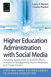 Higher Education Administration with Social Media: Including Applications in Student Affairs, Enrollment Management, Alumni Relations, and Career ... Technologies in Higher Education))