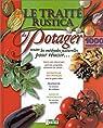 Le traité Rustica du potager : Toutes les méthodes naturelles pour réussir... par Renaud