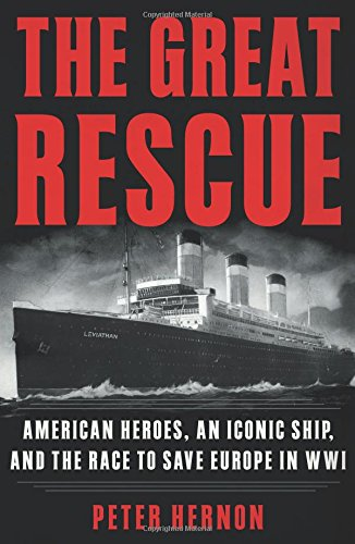 The Great Rescue: American Heroes, an Iconic Ship, and the Race to Save Europe in WWI cover