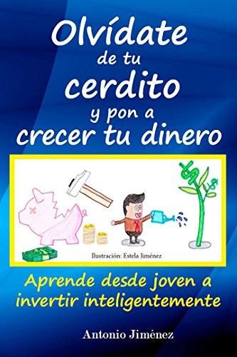 Olvídate de tu cerdito y pon a crecer tu dinero de Antonio Jimenez