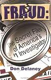 Fraud-the Secret Files of America's #1 Investigator, Don Delaney, 097682860X