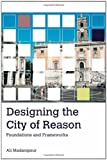 Designing the City of Reason : Foundations and Frameworks, Madanipour, Ali, 041542092X