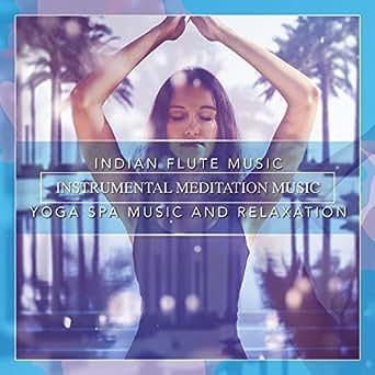 Indian Flute Music: Instrumental Meditation Music, Yoga Spa