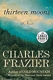 Thirteen Moons: A Novel (Random House Large Print)
