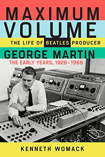 Maximum Volume: The Life of Beatles Producer George Martin, The Early Years, 1926-1966 (Fifth Beatle George Best)