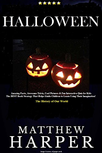 HALLOWEEN: Amazing Facts, Awesome Trivia, Cool Pictures & Fun Interactive Quiz for Kids - The BEST Book Strategy That Helps Guide Children to Learn Using ... The History of Our World (Did You Know 31)]()