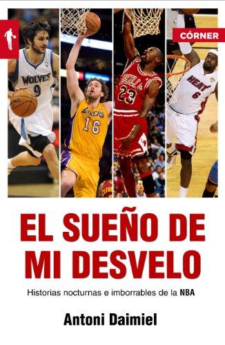 El sueno de mi desvelo. Historias de la NBA con nocturnidad (Spanish Edition) (Corner (Roca Editorial))