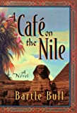 Front cover for the book A Cafe on the Nile by Bartle Bull