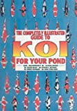img - for The Completely Illustrated Guide to Koi for Your Pond book / textbook / text book
