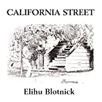 California Street 1: San Francisco Adventures and Some That Only Began Here | Elihu Blotnick