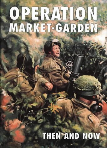 Operation Market-Garden Then and Now (v. 2)