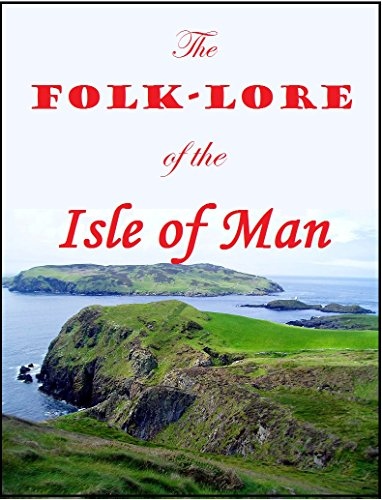 The Folk-Lore of the Isle of Man (1891): Being an Account of its Myths, Legends, Superstitions, Customs & Proverbs
