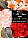 Michel le Jardinier raconte l'odyssée des plantes. Chroniques etymologiques par Lis