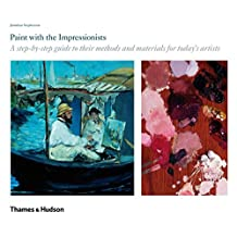 Paint with the Impressionists: A Step-by-step Guide To Their Methods And Materials By Today's A
