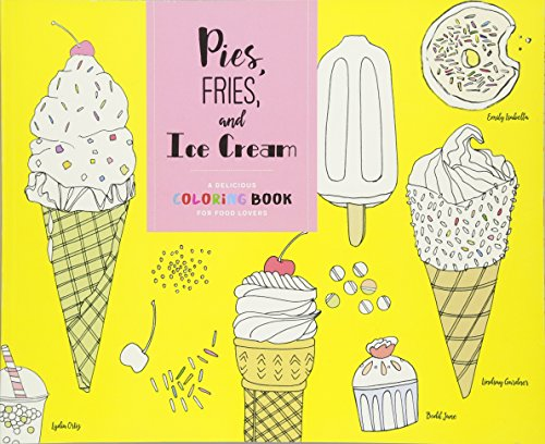 Pies, Fries, and Ice Cream: A Delicious Coloring Book for Food Lovers by Chronicle Books