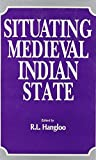 Situating Medieval Indian State 9788171693221